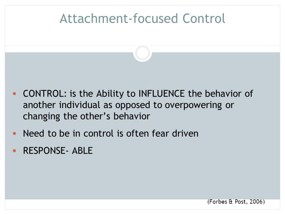 CONTROL: is the Ability to INFLUENCE the behavior of another individual as opposed to overpowering or changing the other's behavior Need to be in cont