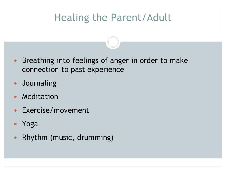 Whose Anger (fear) are we dealing with Here? Parent must courageously open to their own emotional wounds, in order to open up to their child's wounds Parent's healing allows for acceptance of child's pain and a creation of an emotional safe environment (Forbes & Post, 2006)