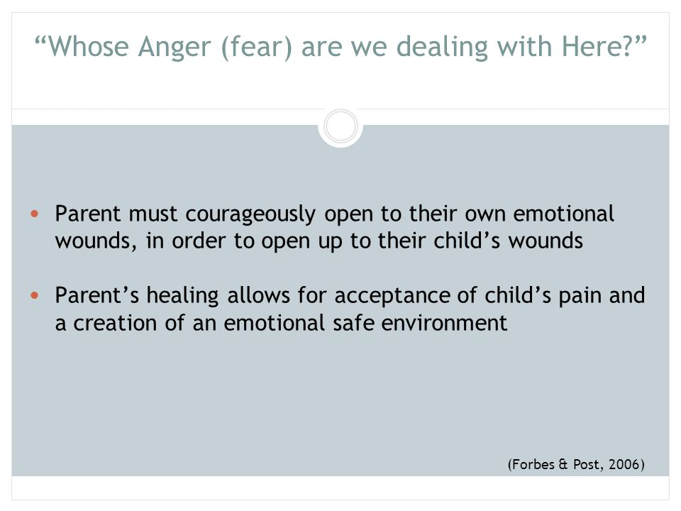 """""""Whose Anger (fear) are we dealing with Here?"""" Parent must courageously open to their own emotional wounds, in order to open up to their child's wound"""