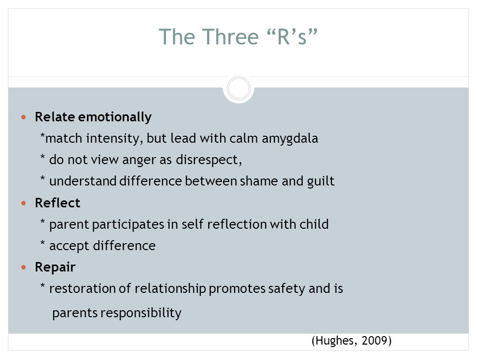 """The Three """"R's"""" Relate emotionally *match intensity, but lead with calm amygdala * do not view anger as disrespect, * understand difference between sh"""