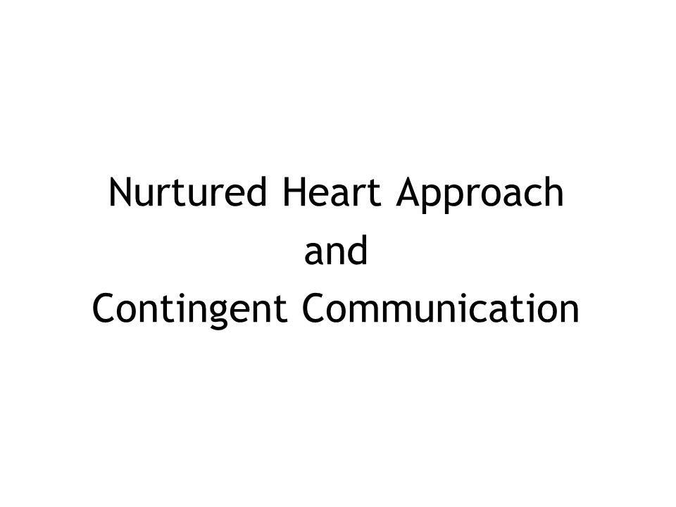 Nurtured Heart Approach and Contingent Communication