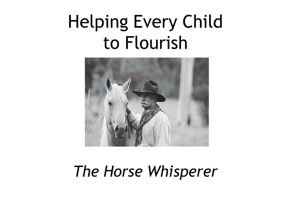 Helping Every Child to Flourish The Horse Whisperer