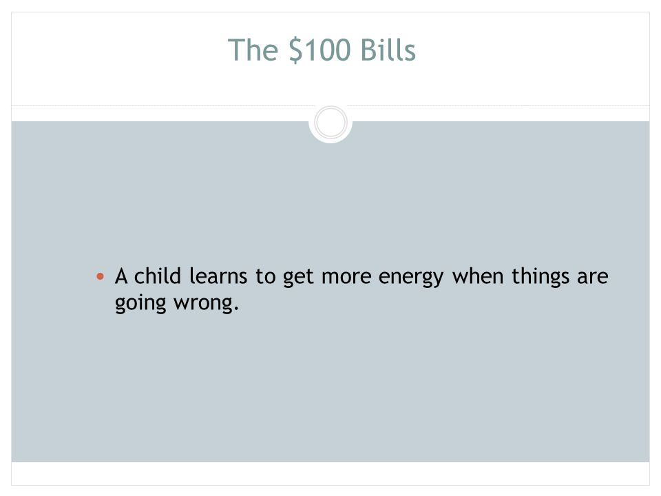 The $100 Bills A child learns to get more energy when things are going wrong.