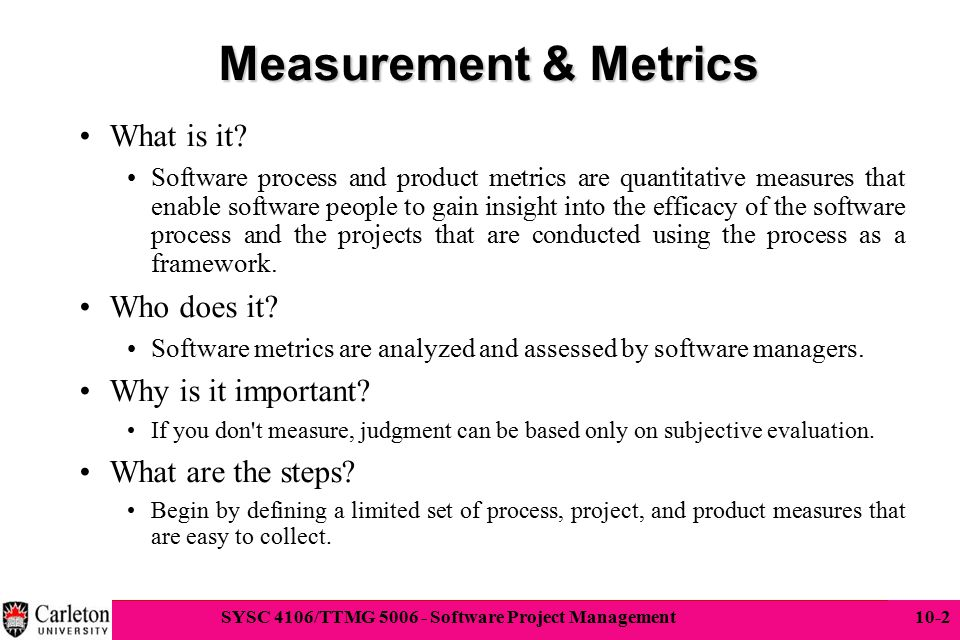 2 SYSC 4106/TTMG 5006 - Software Project Management 10-2 Measurement & Metrics What is it? Software process and product metrics are quantitative measu