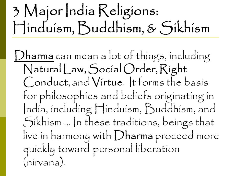 3 Major India Religions: Hinduism, Buddhism, & Sikhism Dharma can mean a lot of things, including Natural Law, Social Order, Right Conduct, and Virtue