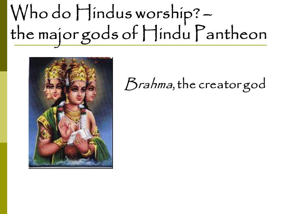 Who do Hindus worship? – the major gods of Hindu Pantheon Brahma, the creator god