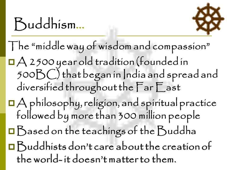 """Buddhism… The """"middle way of wisdom and compassion""""  A 2500 year old tradition (founded in 500BC) that began in India and spread and diversified thro"""
