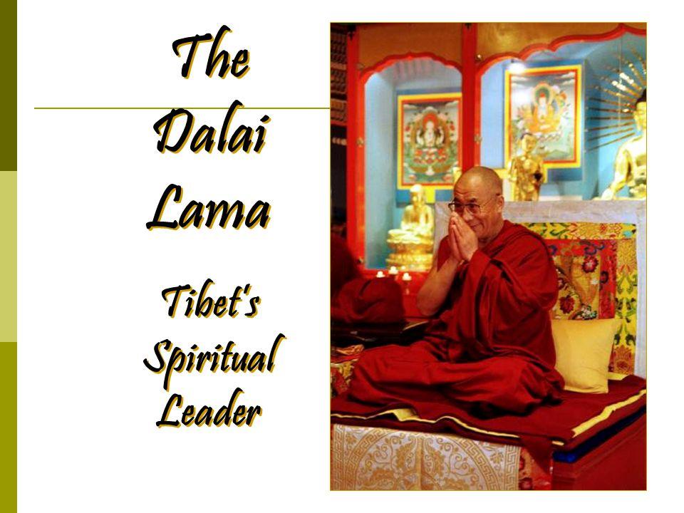 The Dalai Lama Tibet's Spiritual Leader The Dalai Lama Tibet's Spiritual Leader