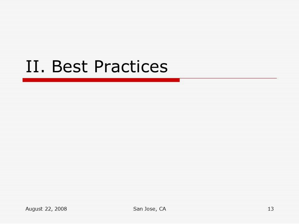 August 22, 2008San Jose, CA13 II. Best Practices