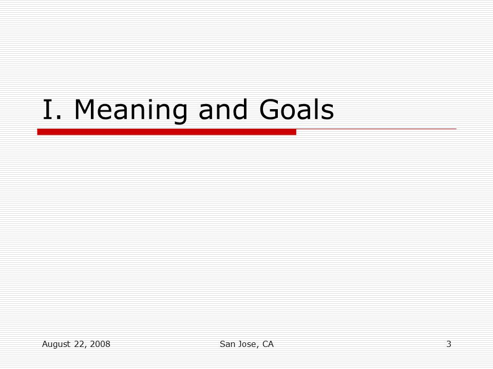 August 22, 2008San Jose, CA3 I. Meaning and Goals
