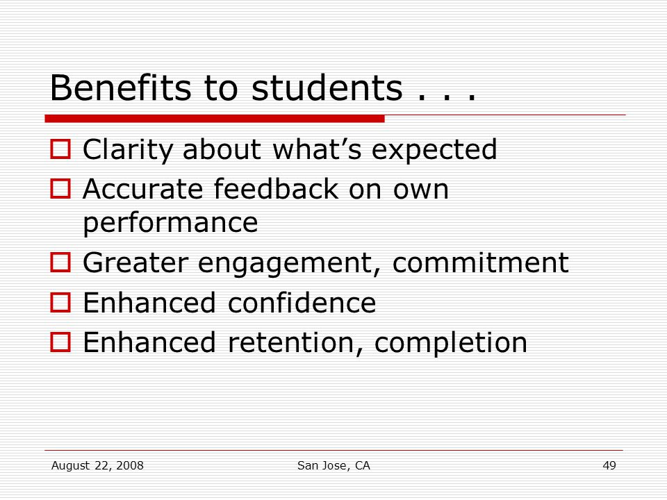 August 22, 2008San Jose, CA49 Benefits to students...  Clarity about what's expected  Accurate feedback on own performance  Greater engagement, com