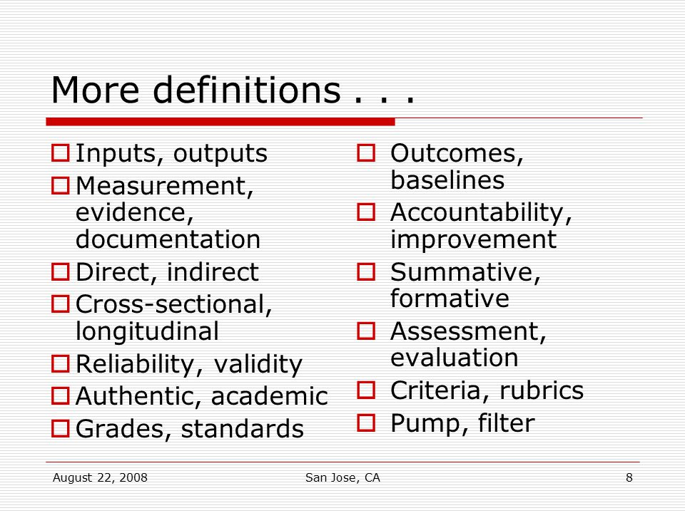 August 22, 2008San Jose, CA8 More definitions...  Inputs, outputs  Measurement, evidence, documentation  Direct, indirect  Cross-sectional, longit