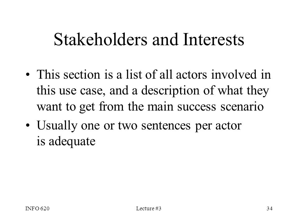 INFO 620Lecture #334 Stakeholders and Interests This section is a list of all actors involved in this use case, and a description of what they want to
