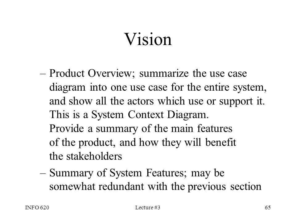 INFO 620Lecture #365 Vision –Product Overview; summarize the use case diagram into one use case for the entire system, and show all the actors which u
