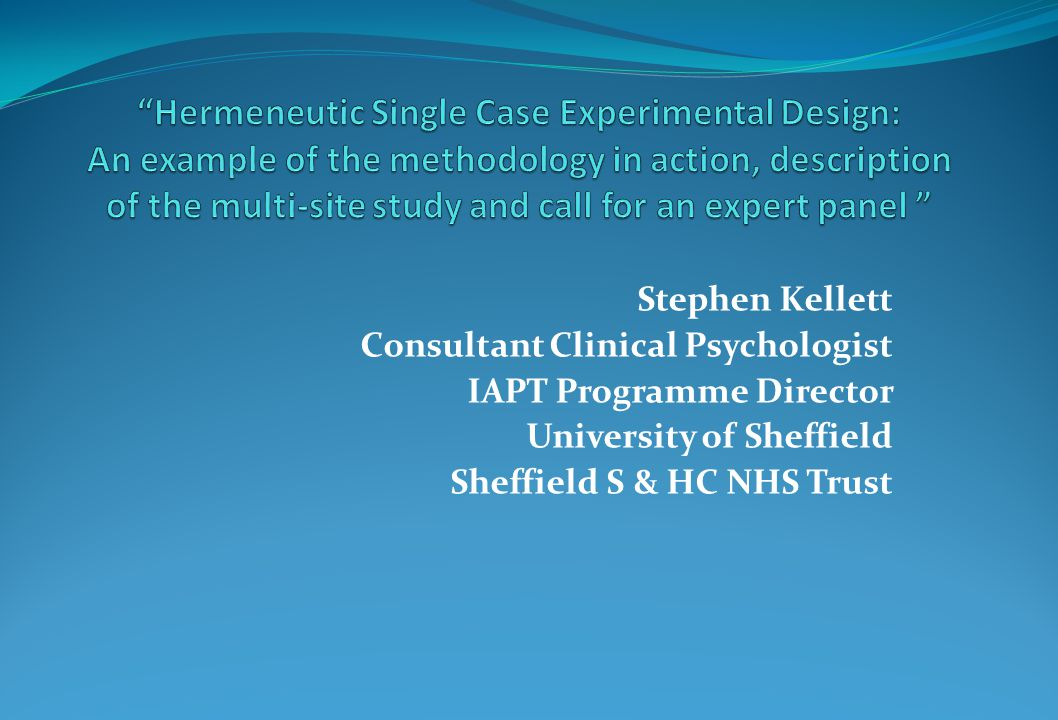 Stephen Kellett Consultant Clinical Psychologist IAPT Programme Director University of Sheffield Sheffield S & HC NHS Trust