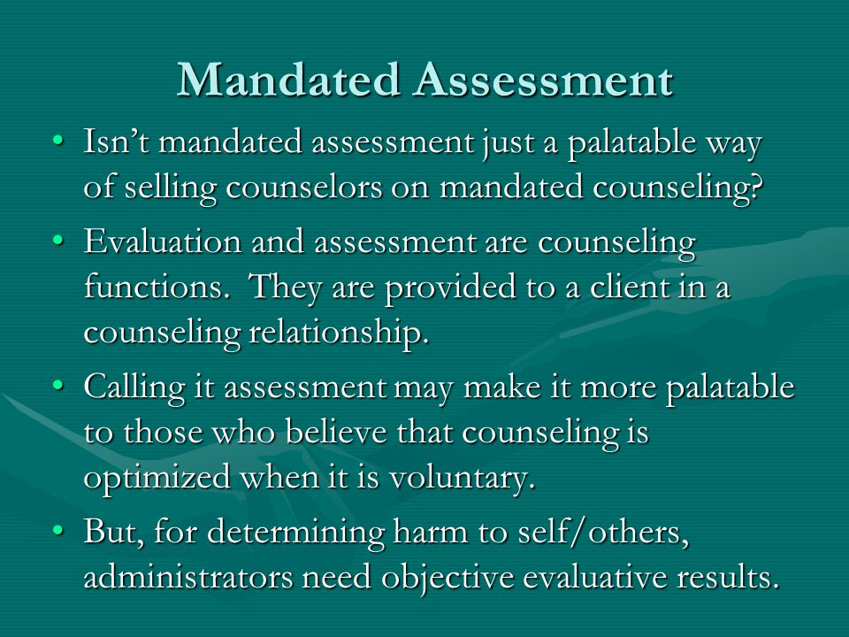 Mandated Assessment Isn't mandated assessment just a palatable way of selling counselors on mandated counseling Isn't mandated assessment just a palatable way of selling counselors on mandated counseling.