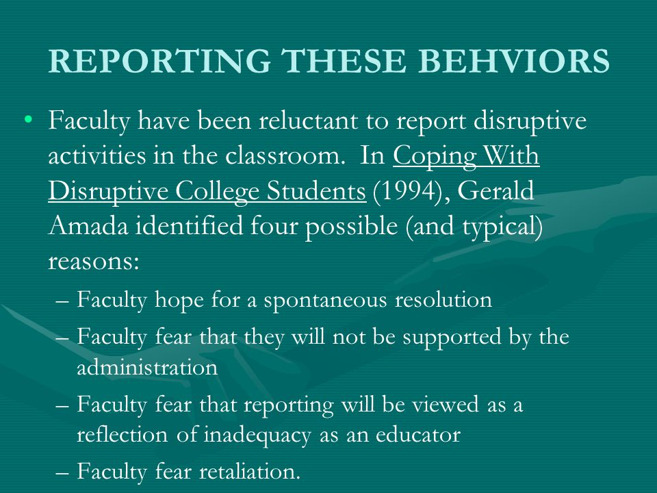 REPORTING THESE BEHVIORS Faculty have been reluctant to report disruptive activities in the classroom.