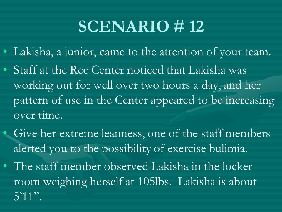 SCENARIO # 12 Lakisha, a junior, came to the attention of your team.