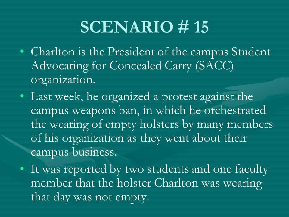 SCENARIO # 15 Charlton is the President of the campus Student Advocating for Concealed Carry (SACC) organization.