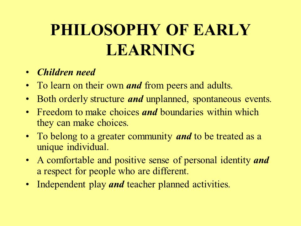 PHILOSOPHY OF EARLY LEARNING Exceptional children need Everything typically developing children need plus Individualized treatment and immersion into the full classroom experience.