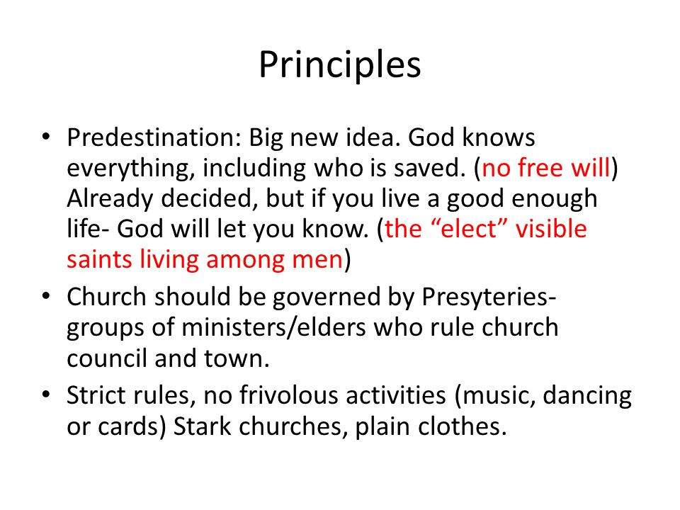Principles Predestination: Big new idea. God knows everything, including who is saved. (no free will) Already decided, but if you live a good enough l