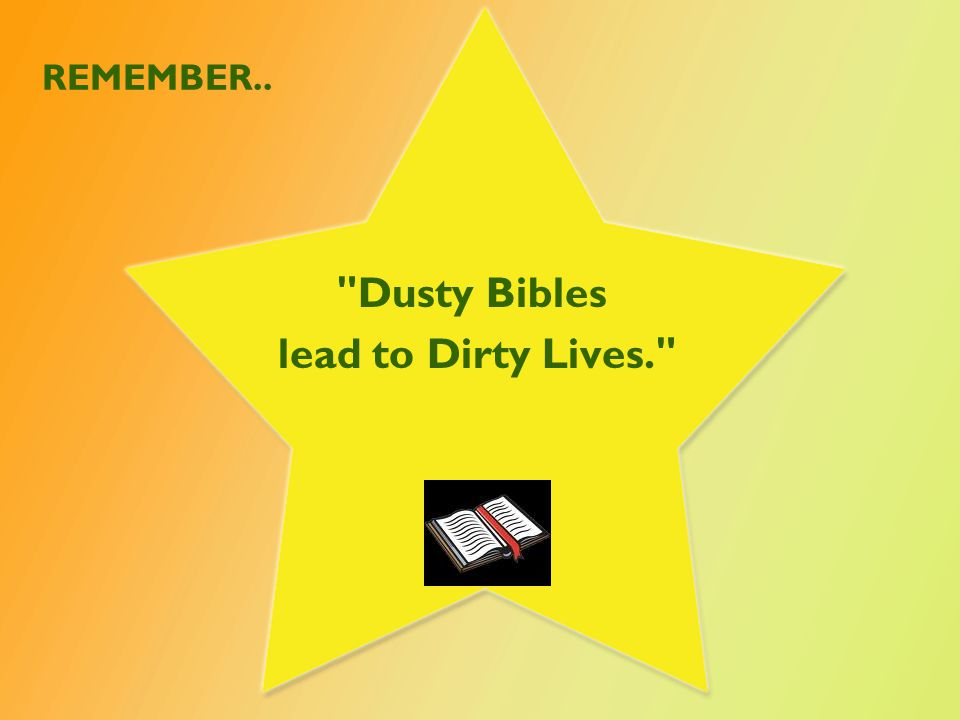 REMEMBER.. Dusty Bibles lead to Dirty Lives.