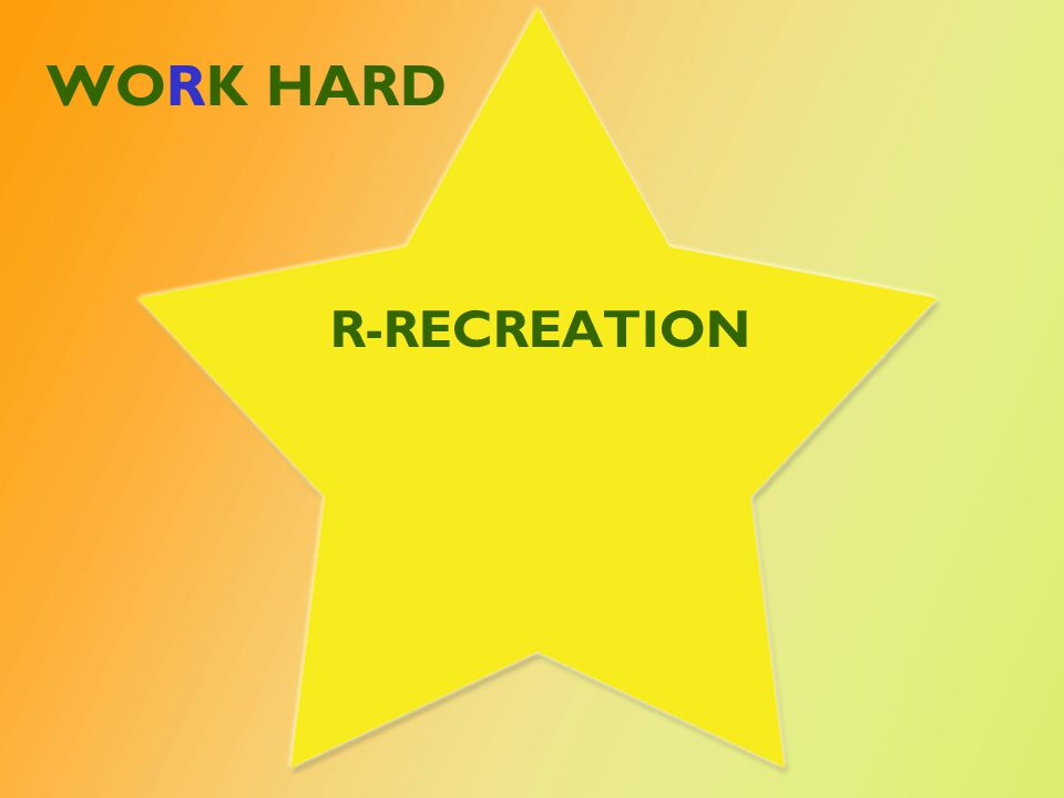WORK HARD R-RECREATION