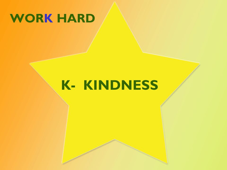 WORK HARD K- KINDNESS