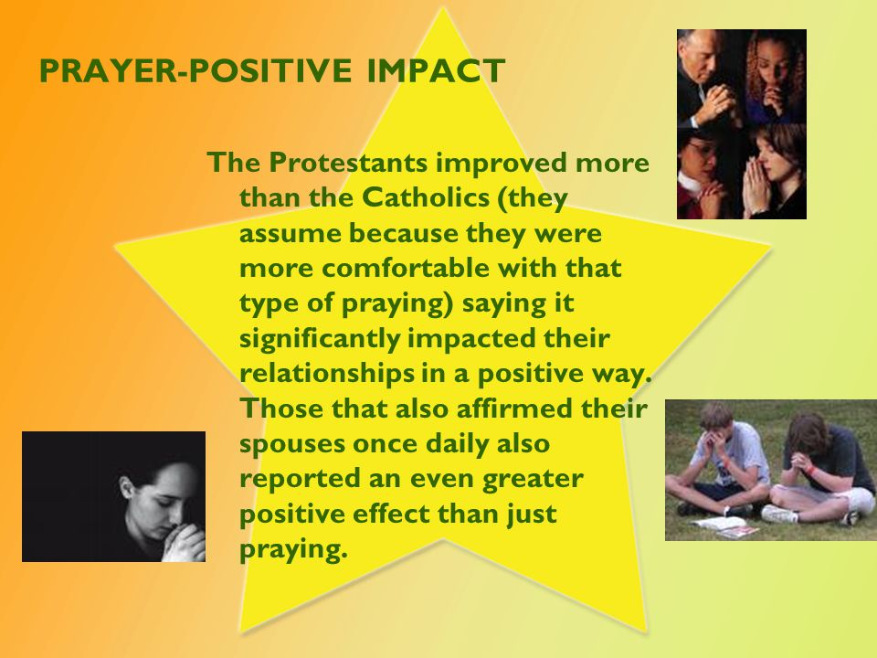 PRAYER-POSITIVE IMPACT The Protestants improved more than the Catholics (they assume because they were more comfortable with that type of praying) say