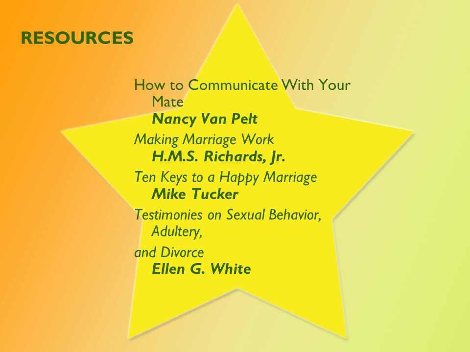 RESOURCES How to Communicate With Your Mate Nancy Van Pelt Making Marriage Work H.M.S.