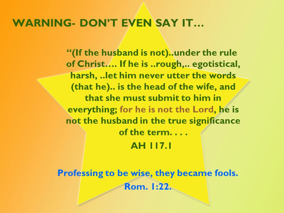 "WARNING- DON'T EVEN SAY IT… ""(If the husband is not)..under the rule of Christ…. If he is..rough,.. egotistical, harsh,..let him never utter the words"