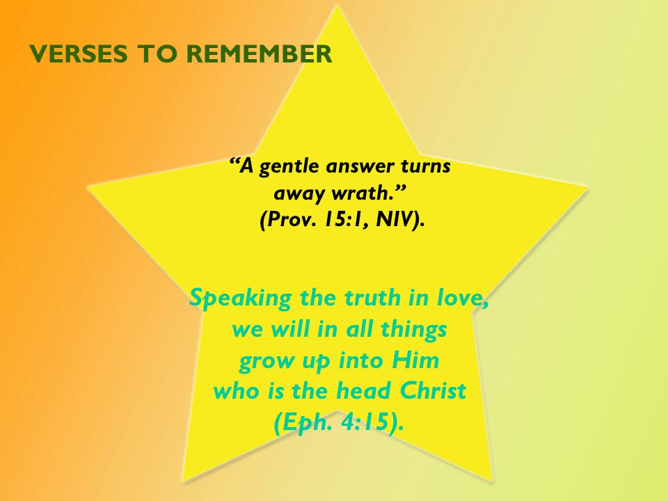 VERSES TO REMEMBER A gentle answer turns away wrath. (Prov.