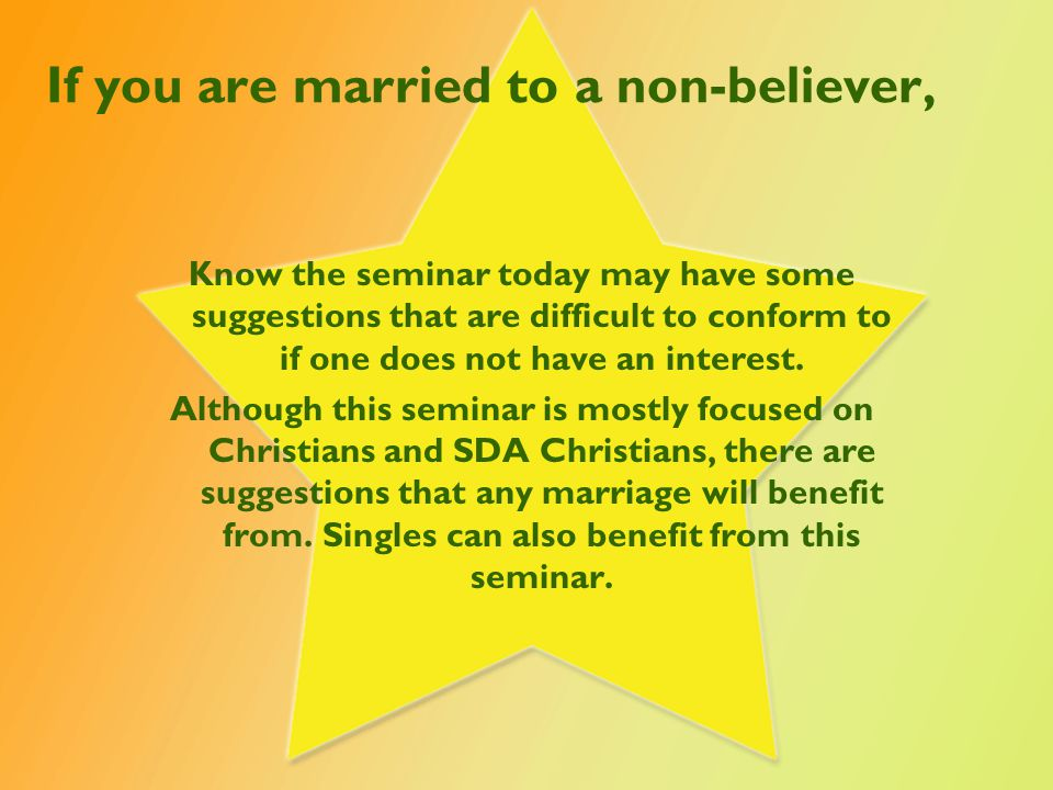 If you are married to a non-believer, Know the seminar today may have some suggestions that are difficult to conform to if one does not have an intere