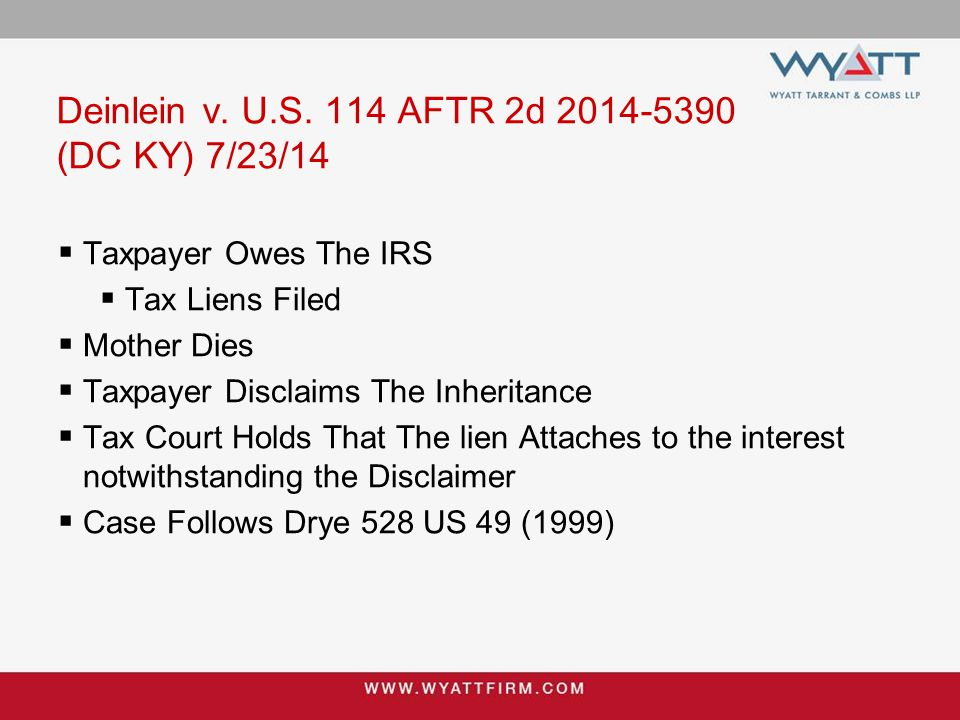 Deinlein v. U.S. 114 AFTR 2d 2014-5390 (DC KY) 7/23/14  Taxpayer Owes The IRS  Tax Liens Filed  Mother Dies  Taxpayer Disclaims The Inheritance 