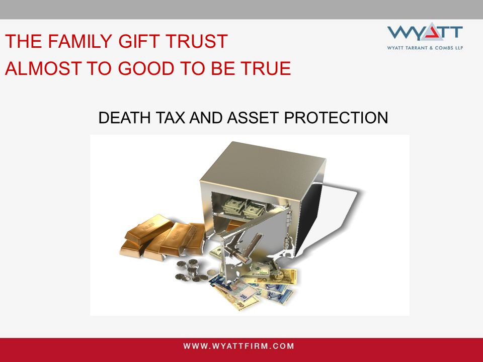 DEATH TAX AND ASSET PROTECTION THE FAMILY GIFT TRUST ALMOST TO GOOD TO BE TRUE
