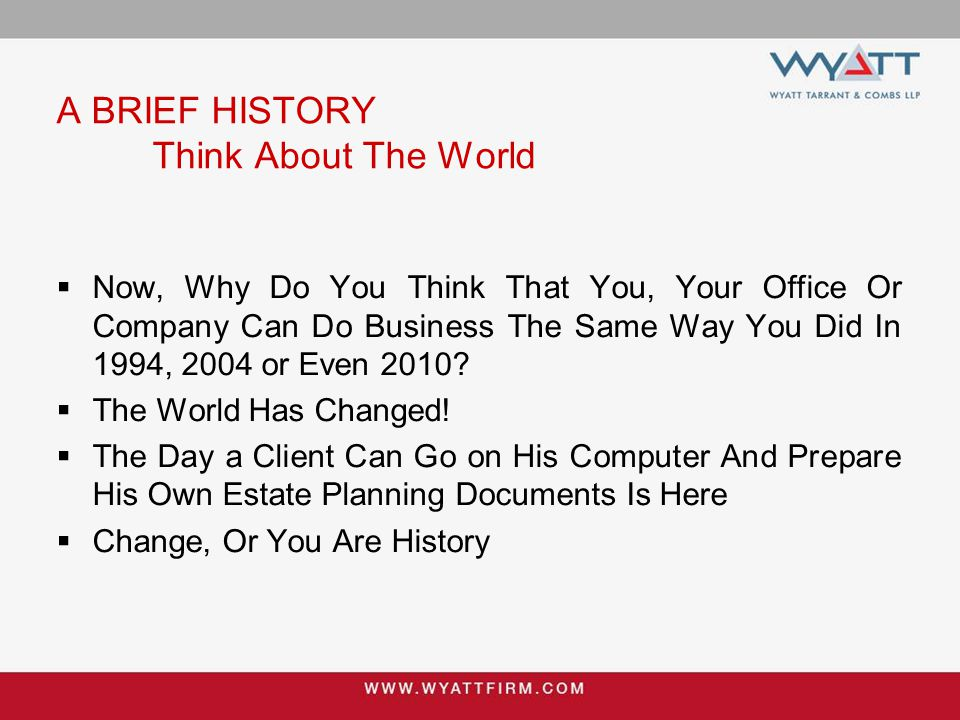A BRIEF HISTORY Think About The World  Now, Why Do You Think That You, Your Office Or Company Can Do Business The Same Way You Did In 1994, 2004 or E