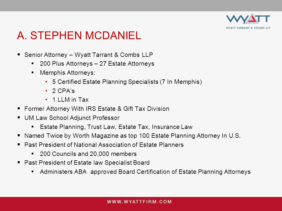 A. STEPHEN MCDANIEL  Senior Attorney – Wyatt Tarrant & Combs LLP  200 Plus Attorneys – 27 Estate Attorneys  Memphis Attorneys: 5 Certified Estate P