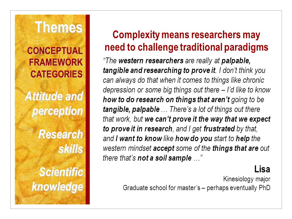 Complexity means researchers may need to challenge traditional paradigms The western researchers are really at palpable, tangible and researching to prove it.