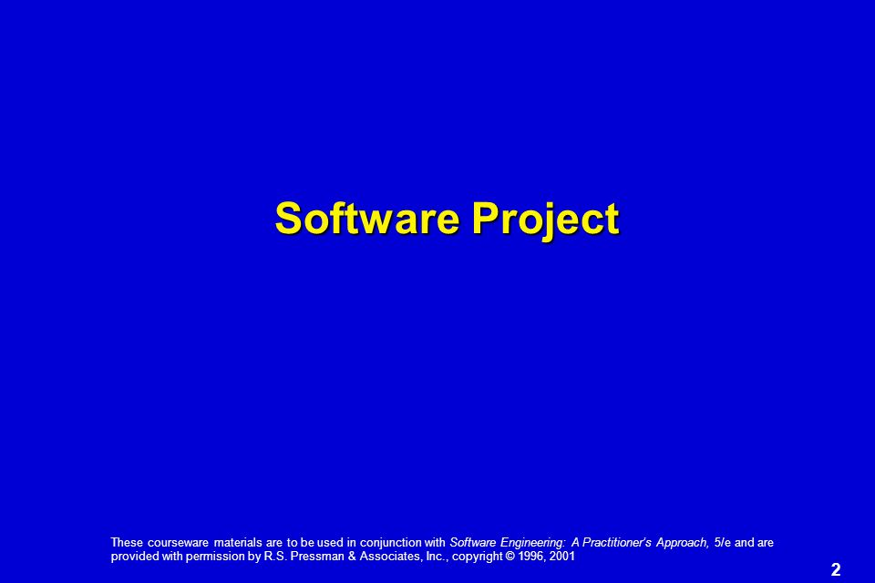 3 These courseware materials are to be used in conjunction with Software Engineering: A Practitioner's Approach, 5/e and are provided with permission by R.S.