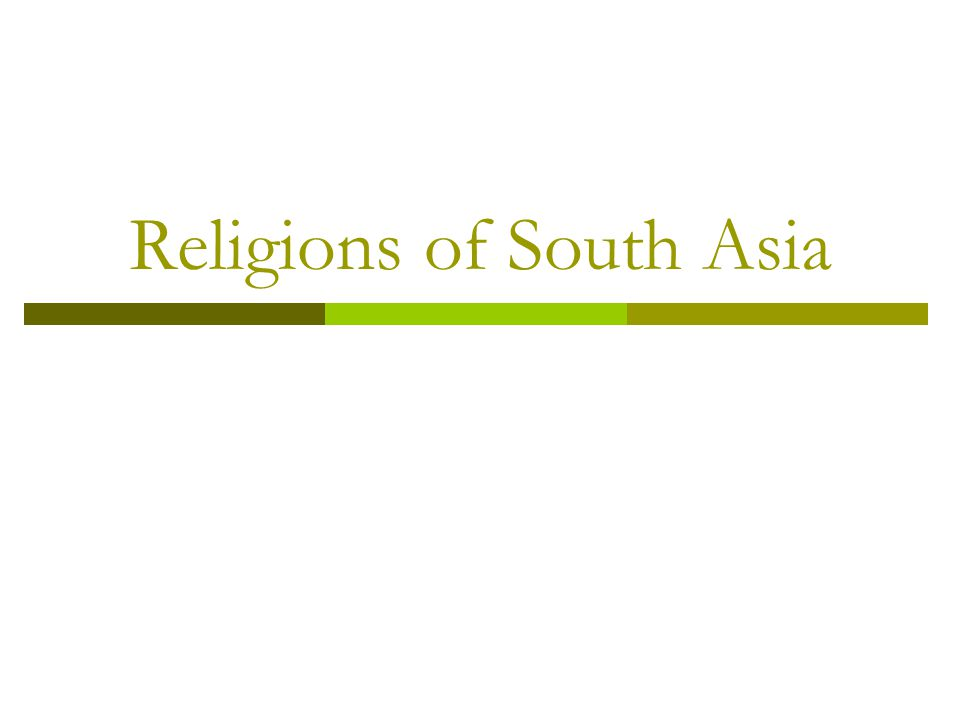 Five Main Religions of South Asia  Hinduism  Buddhism  Jainism  Islam---We studied Islam in depth in the Middle East Unit, so we will not be learning about this religion within this lesson.