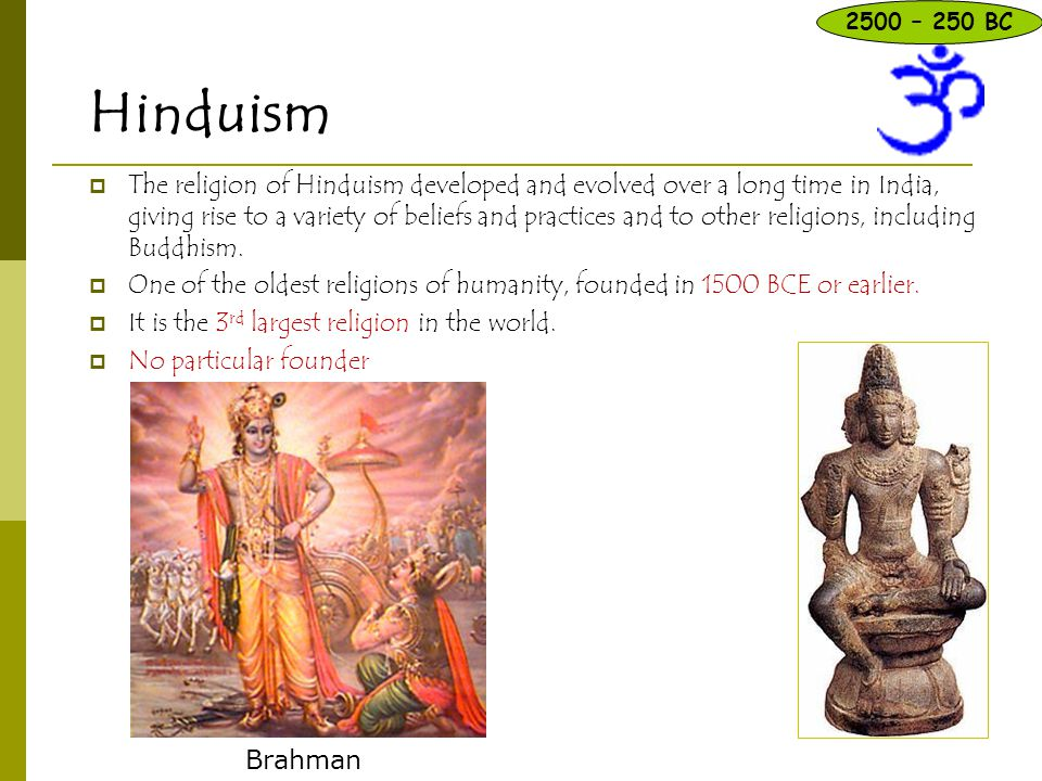 Hinduism  The religion of Hinduism developed and evolved over a long time in India, giving rise to a variety of beliefs and practices and to other re