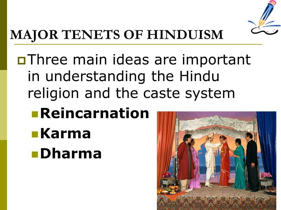 MAJOR TENETS OF HINDUISM  Three main ideas are important in understanding the Hindu religion and the caste system Reincarnation Karma Dharma