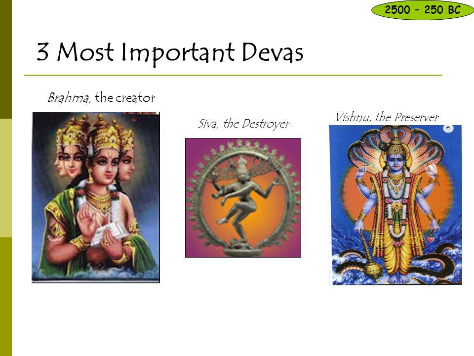 Who do Hindus worship? – 3 Most Important Devas Brahma, the creator 2500 – 250 BC Siva, the Destroyer Vishnu, the Preserver
