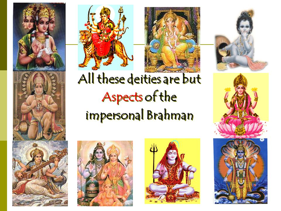 All these deities are but Aspects of the impersonal Brahman All these deities are but Aspects of the impersonal Brahman
