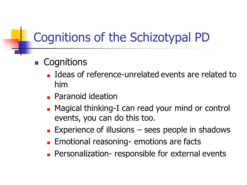 Cognitions of the Schizotypal PD Cognitions Ideas of reference-unrelated events are related to him Paranoid ideation Magical thinking-I can read your