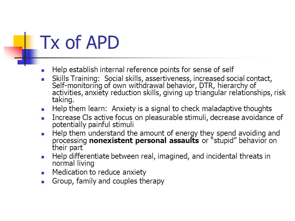 Tx of APD Help establish internal reference points for sense of self Skills Training: Social skills, assertiveness, increased social contact, Self-mon