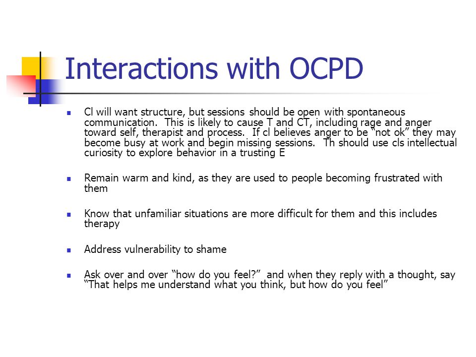 Interactions with OCPD Cl will want structure, but sessions should be open with spontaneous communication. This is likely to cause T and CT, including