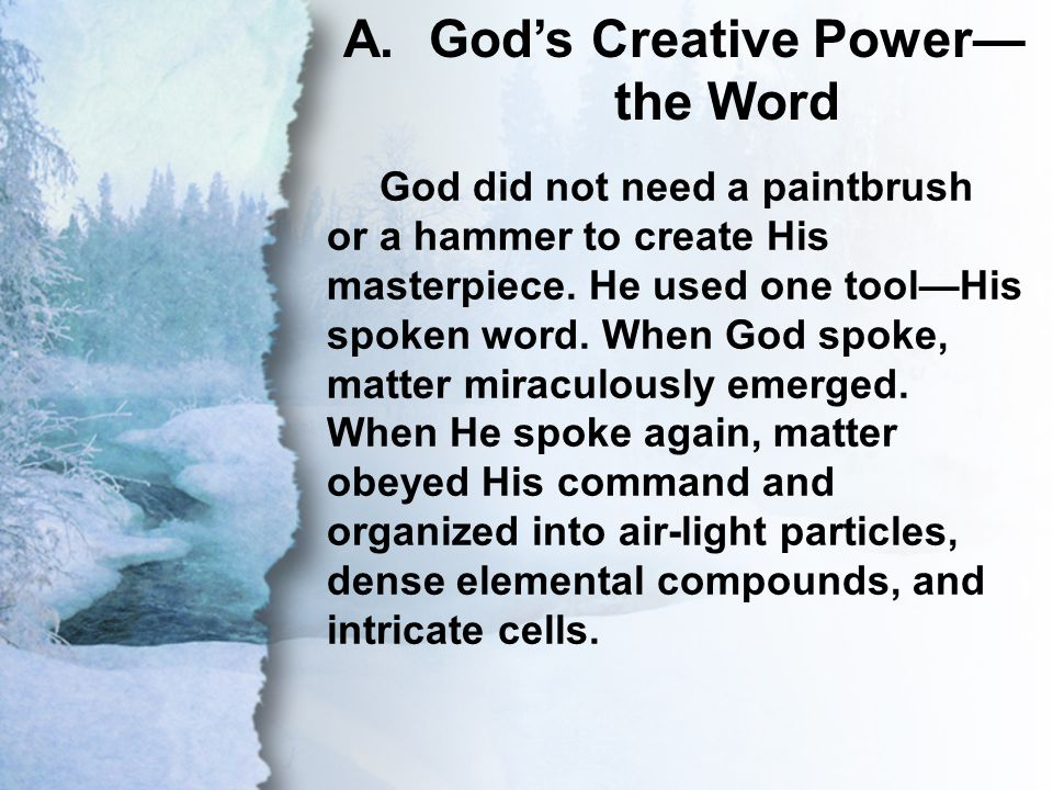 A. God's Creative Power—the Word God did not need a paintbrush or a hammer to create His masterpiece. He used one tool—His spoken word. When God spoke