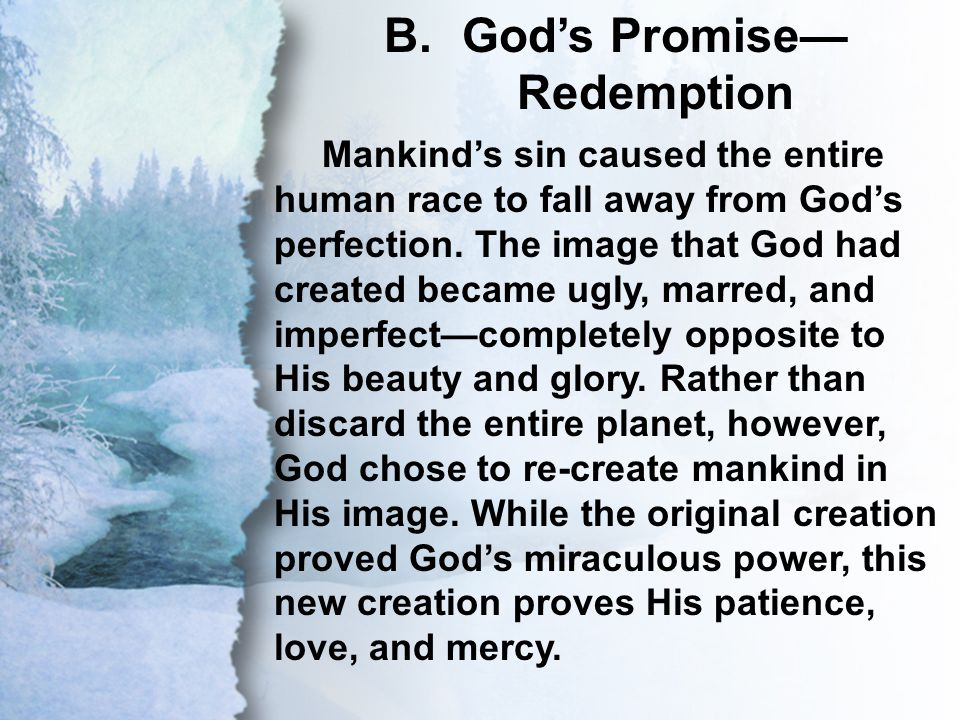 B. God's Promise—Redemption Mankind's sin caused the entire human race to fall away from God's perfection. The image that God had created became ugly,