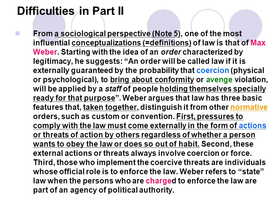 Difficulties in Part II From a sociological perspective (Note 5), one of the most influential conceptualizations (=definitions) of law is that of Max